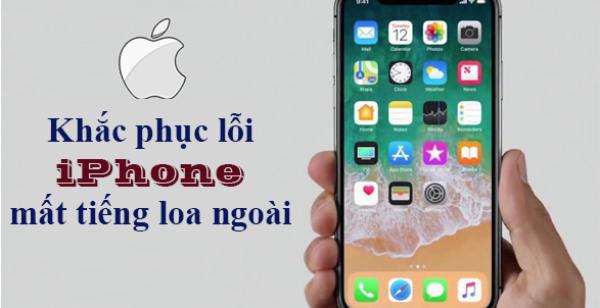 Tổng hợp 8 cách khắc phục sự cố iPhone bị mất tiếng loa ngoài