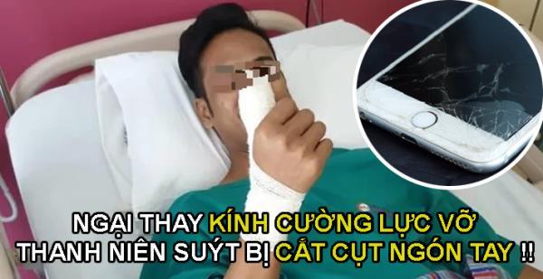 Thanh niên suýt bị cắt cụt ngón tay vì không chịu thay kính cường lực vỡ