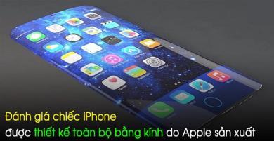 Cú nổ lớn của Apple với chiếc iPhone hoàn toàn bằng kính, cảm ứng tất cả các mặt
