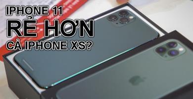 iPhone 11 rẻ hơn cả iPhone XS, trời ơi tin được không?