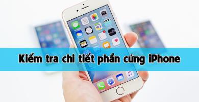 Mẹo kiểm tra chi tiết phần cứng iPhone mà không cần khui hộp
