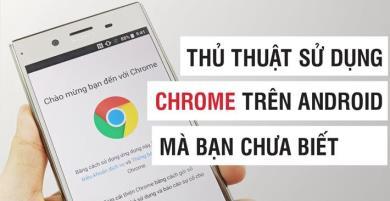 Mẹo và thủ thuật Chrome dành cho Android