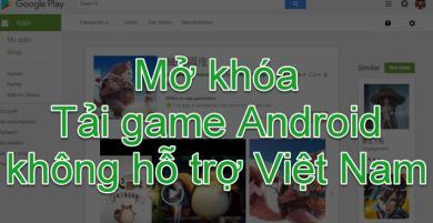 Mở khóa tải Game Android không hỗ trợ Việt Nam