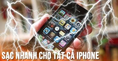 Mẹo sạc nhanh tất cả các dòng iPhone cực đơn giản