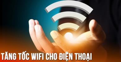 Tăng tốc độ phát Wifi bằng điện thoại nhanh như cáp quang